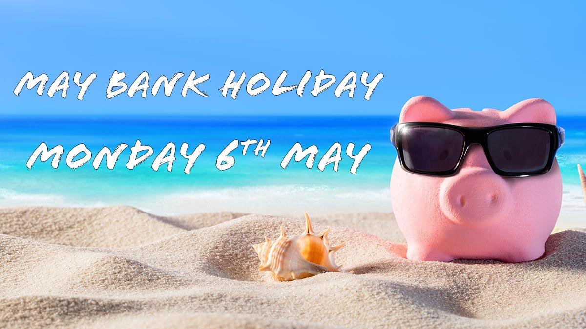 May Bank Holiday | 6th May 2019